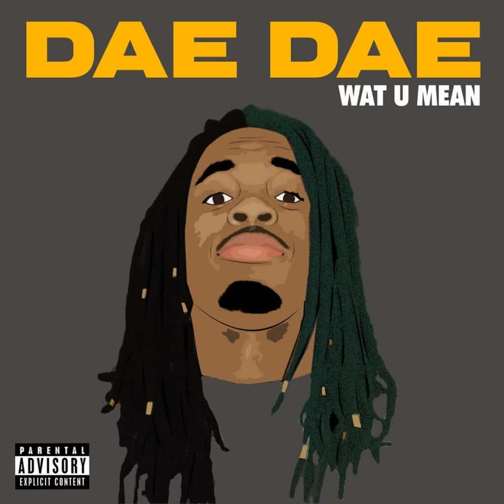 #JamOfTheWeek Dae Dae -Wat U Mean