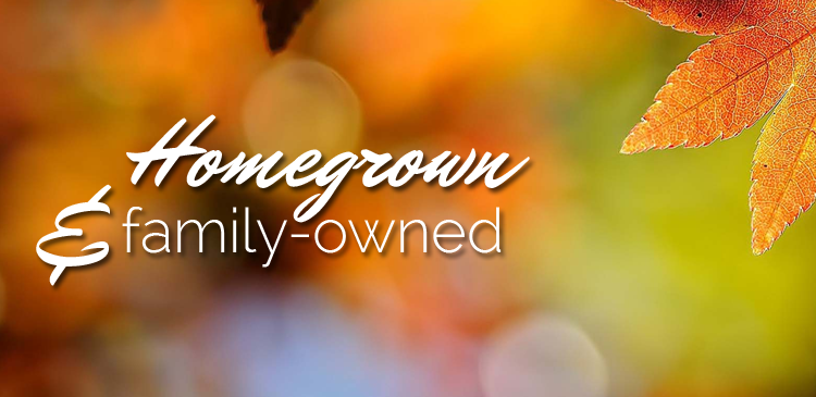 Homegrown and Family Owned