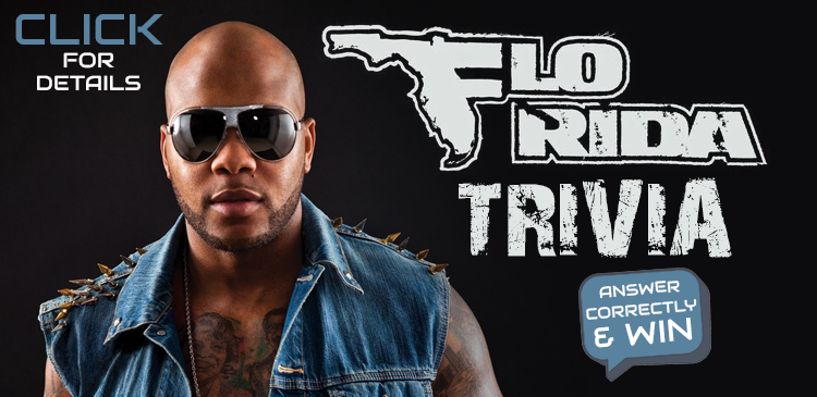 Flo Rida Trivia - Win a pair of tickets!!