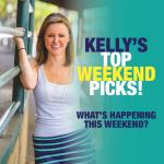 kelly's weekend picks