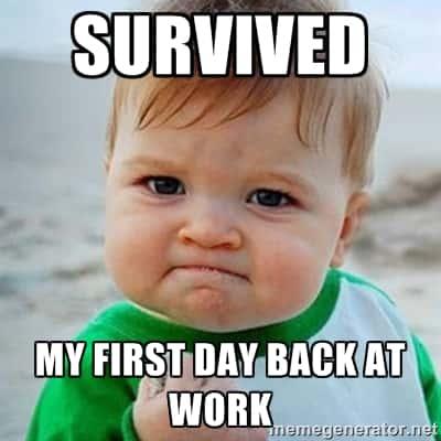 Back to work meme back to work! kix 101 1,First Day Back At Work Meme