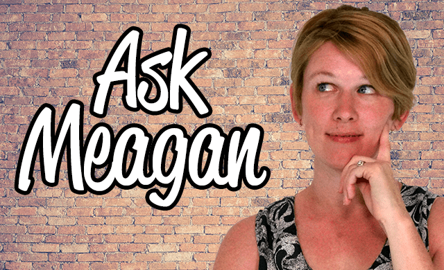 Ask Meagan