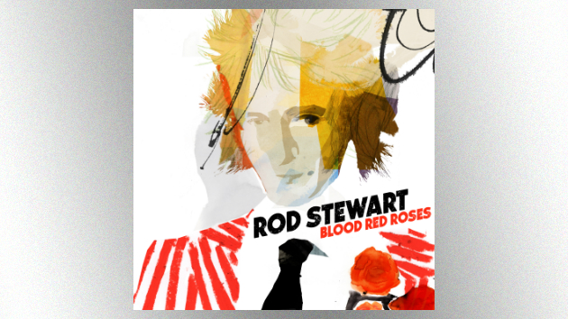"""New """"Blood"""": Rod Stewart reveals full details about his upcoming studio album, """"Blood Red Roses"""""""