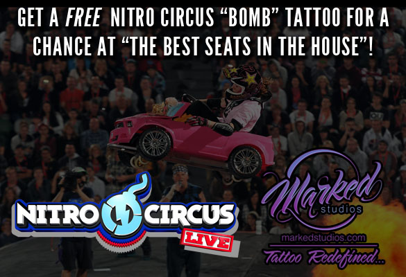 """Get a free Tattoo From """"Marked Studios"""" and get a chance at """"Best Seats in the House"""" at Nitro Circus!"""