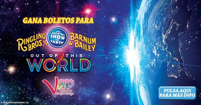 "¡GANA BOLETOS PARA RINGLING BROTHERS AND BARNUM & BAILEY! PRESENTANDO: ""OUT OF THIS WORLD"""