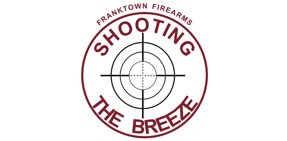 Shooting the Breeze - Franktown Firearms