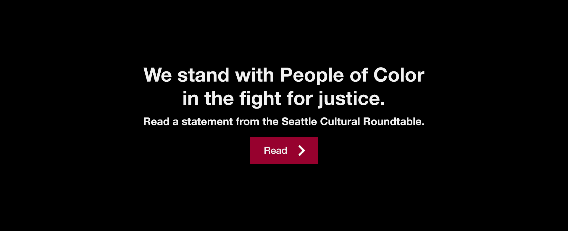 We stand with People of Color in the fight for justice. Read a statement from the Seattle Cultural Roundtable.