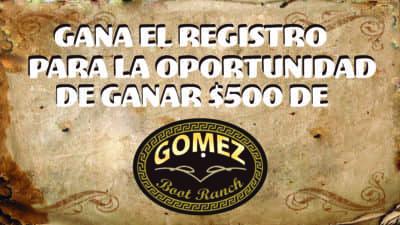 Gana El Registro para la oporutnidad de ganar $500 de Gomez Boot Ranch