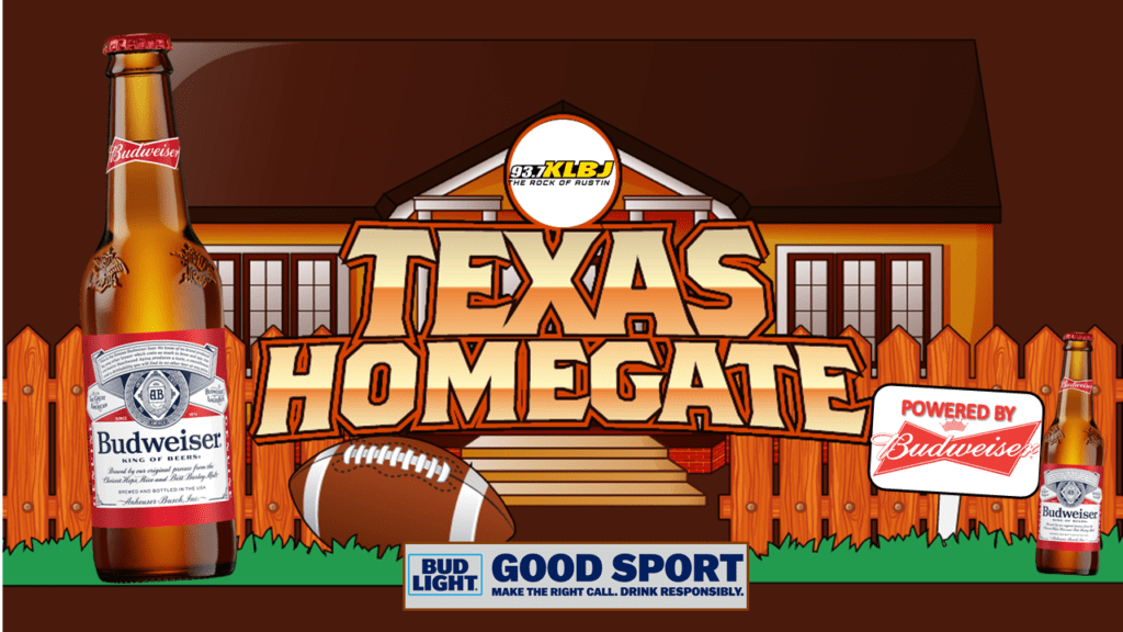 "Texas Homegate from KLBJ FM powered by Budweiser bottles, football and Bud Light ""Good Sport - Make the right call. Drink Responsibly."