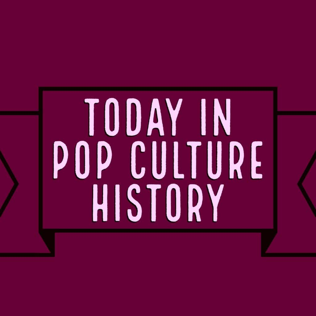 Today in pop culture history