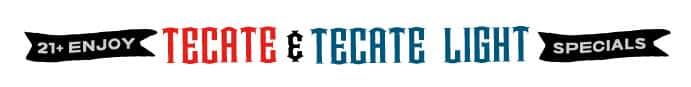21+ Enjoy Tecate and Tecate Light Specials