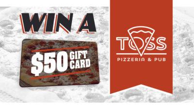 Win a Toss Pizzeria Gift Card