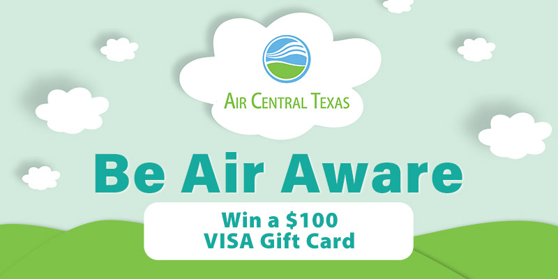 Air Central Texas. Be Air Aware. Register to win a $100 Visa Gift Card