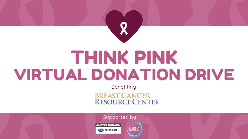 Think Pink Virtual Donation Drive for Breast Cancer Resource Center - Supported by Austin Subaru + Austin Breast Imaging