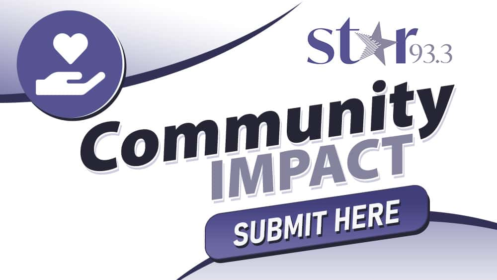 Star 93.3 Community Impact. Submit Here