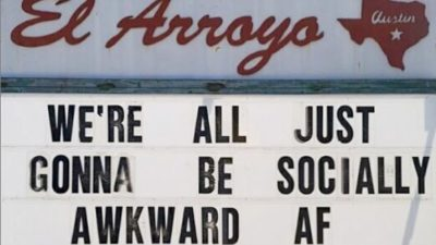 El Arroyo Sign says We're all just gonna be socially awkward AF after this huh
