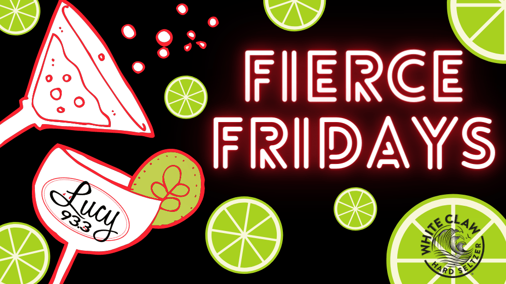 Lucy 93.3's Fierce Fridays!