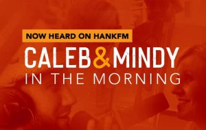 caleb annd mindy in the morning now heard on hankfm