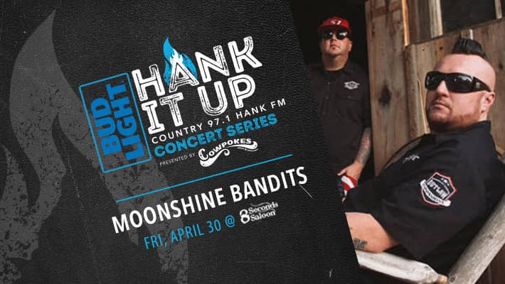 BUD Light Hank It Up country 97.1 HankFM Concert Series presented by cowpokes moonshine bandits friday april 30th at 8 seconds saloon black leather with grey flame icon picture of moonshine bandits looking at camera one with sunglasses on and the other with red baseball hat