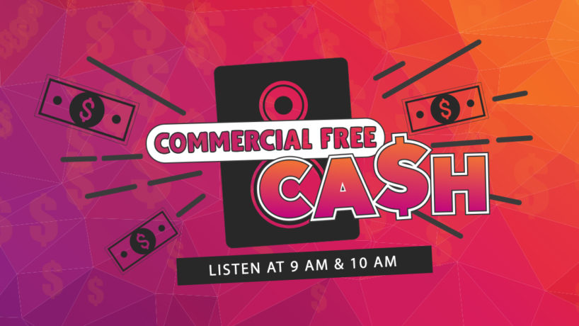 Commercial Free Cash- listen at 9 am and ten am , money coming out of logo