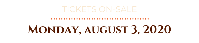 Tickets On-Sale Monday August 3, 2020