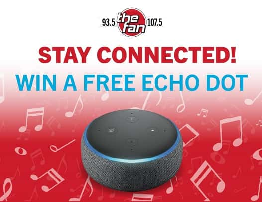 93.5 & 107.5 The Fan; Stay Connected! Win a free Echo Dot
