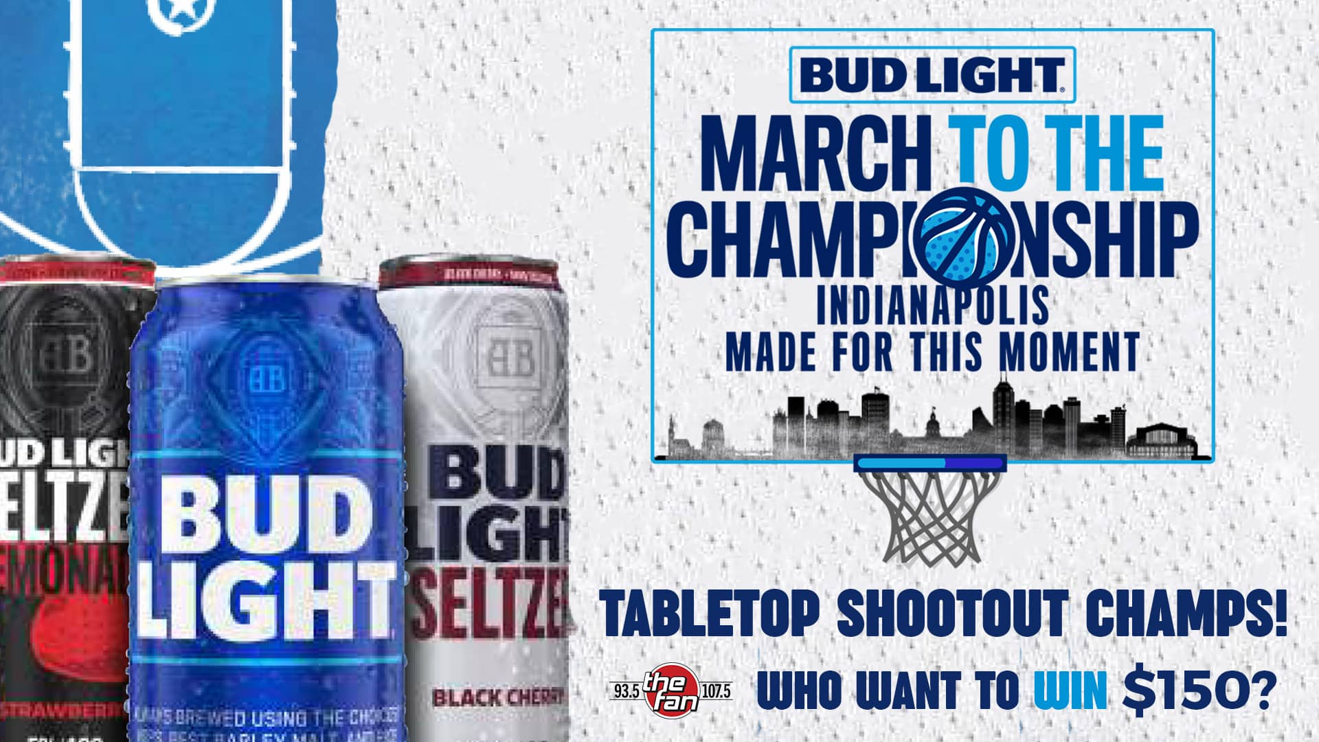 A graphic with Bud Light and Bud Light Seltzer cans to the left and a backboard that says March To The Campionship on the right. also at the bottom it says 16 rounds win $150 if you play Tabletop Shootout
