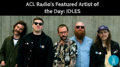 ACL Radio's Featured Artist of the Day IDLES