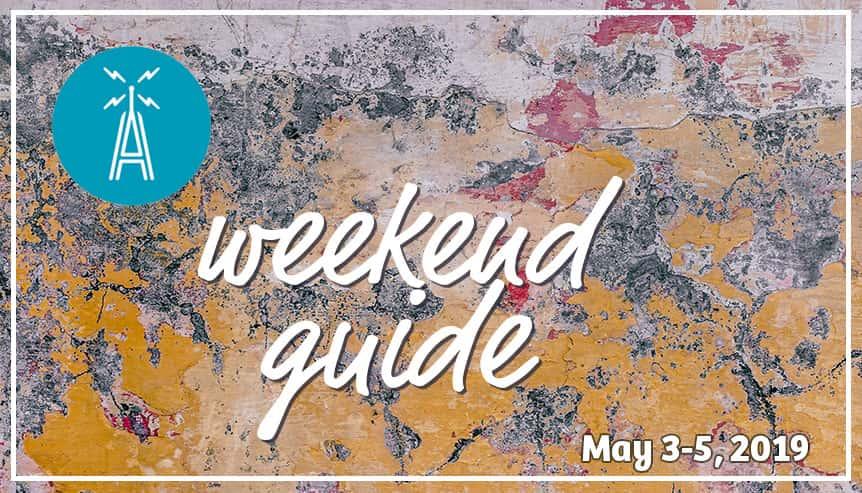 Weekend Guide May 3-5, 2019