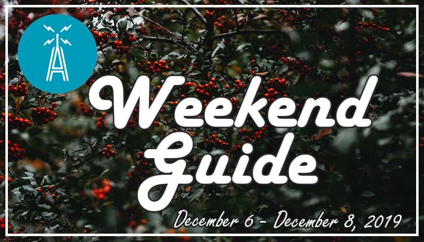 weekend guide december 6 - december 8,2019