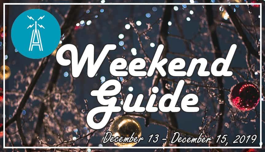 Weekend Guide December 13 - December 15, 2019