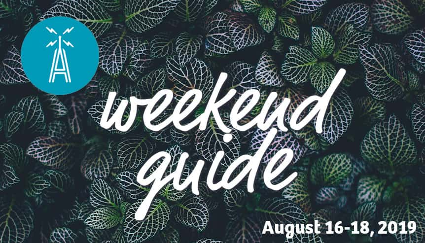 weekend guide august 16 through august 18