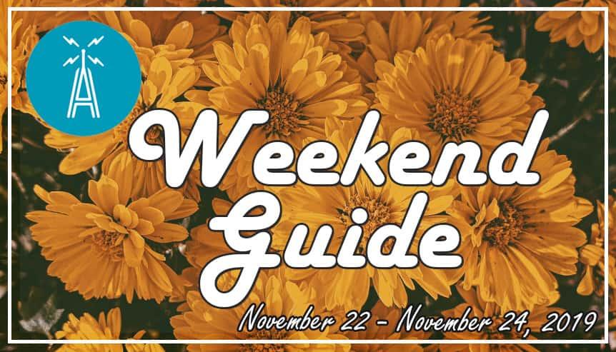 weekend guide november 22 - november 24, 2019
