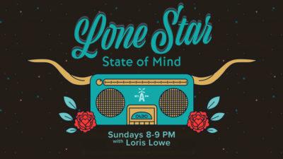 Lone Star State of Mind with Loris Lowe   Sundays 8-9 pm