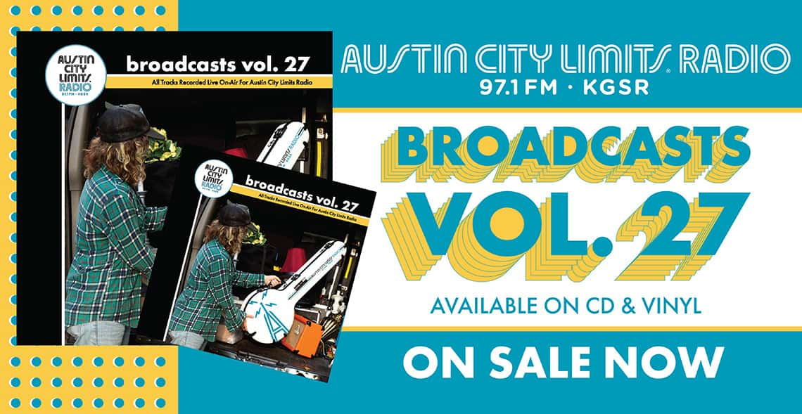 Austin City Limits Radio Broadcasts Vol.27. Available on Cd & Vinyl. ON SALE NOW!