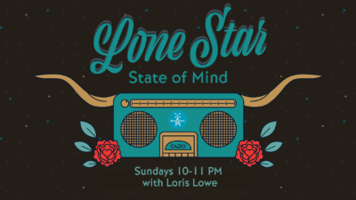 Lone Star State of Mind, Sundays 10-11 p.m. with Loris Lowe