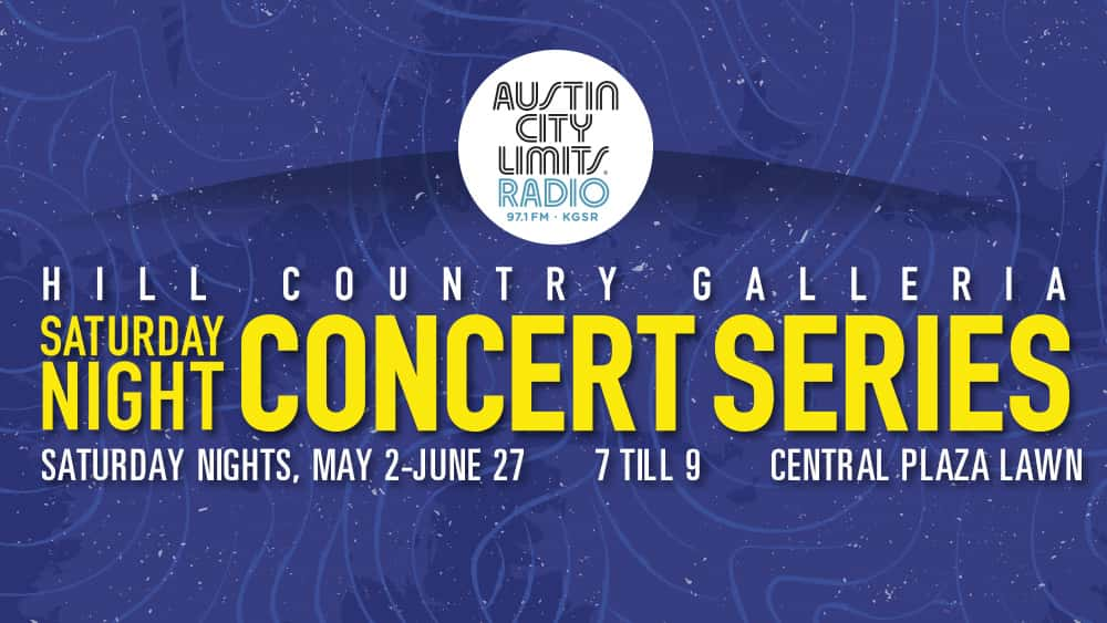 Austin City Limits Radio | 97.1 KGSR | Hill Country Galleria Saturday Night Concert Series
