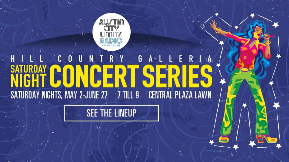 Austin City Limits Radio | 97.1 KGSR | Hill Country Galleria Saturday Night Concert Series