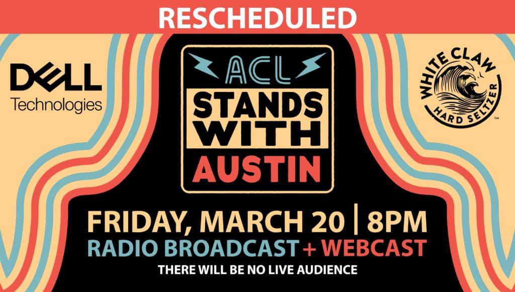 ACL Stands with Austin Rescheduled to Friday, March 20th Radio Broadcast + Webcast no live audience presented by dell technologies and white claw hard seltzer