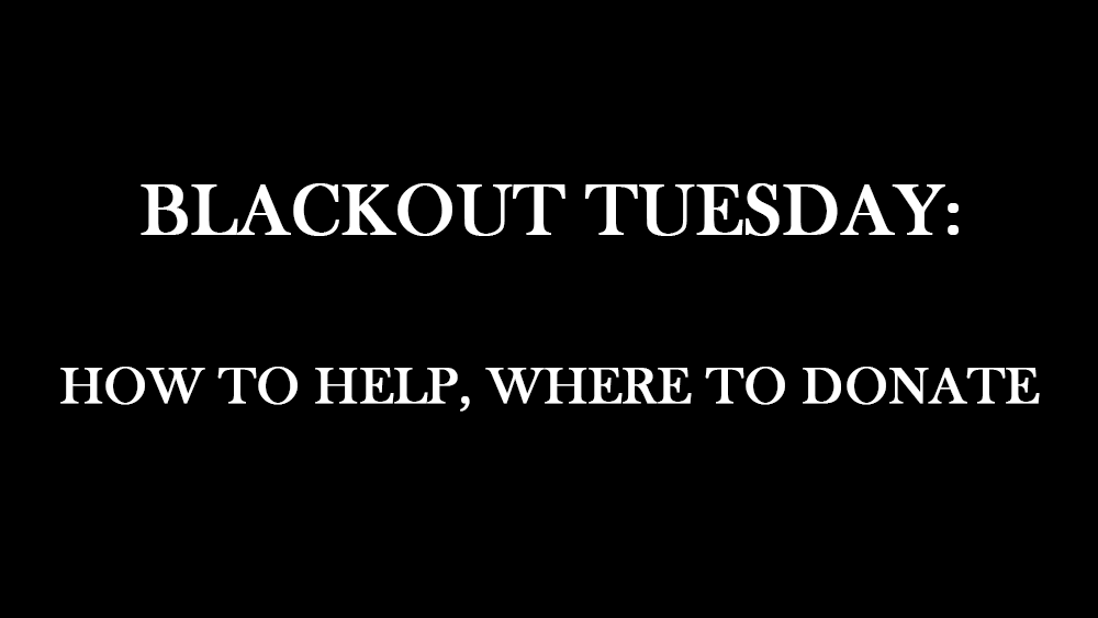 BLACKOUT TUESDAY how to help, where to donate