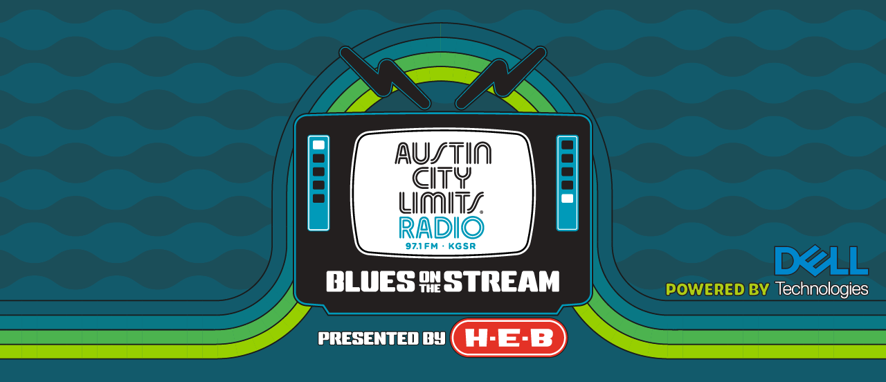 Austin City Limits Radio Blues on the Stream. Presented by HEB. Powered by Dell Technologies