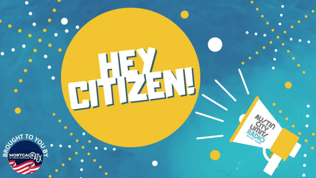 Hey Citizen brought to you by Mortgage ATX