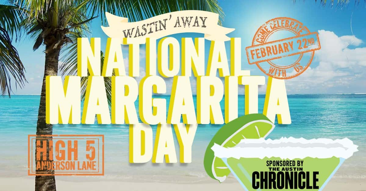 Wastin' Away National Margarita Day at High 5 Anderson Lane sponsored by Austin Chronicle