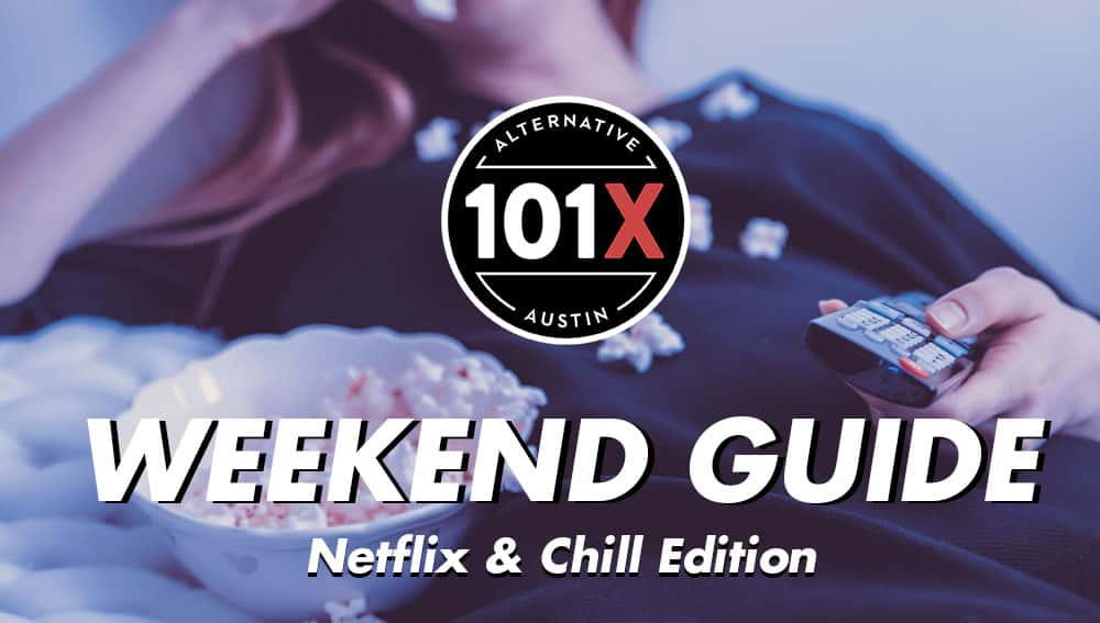 101X Weekend Guide Netflix and Chill Edition