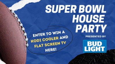 Superbowl House Party Presented by Bud Light Enter to win a Kodi Cooler and a Flat Screen TV