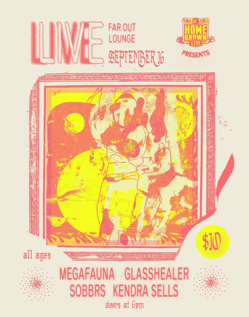 Homegrown Live Presents: Megafauna Glasshealer SOBBRS Kendra Sells