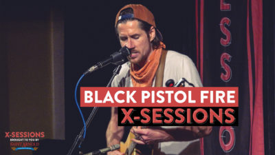 Black Pistol Fire X-Sessions