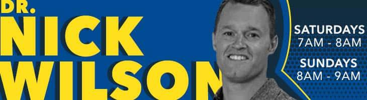 Dr. Nick Wilson Saturdays 7am to 8am Sundays 8am to 9am