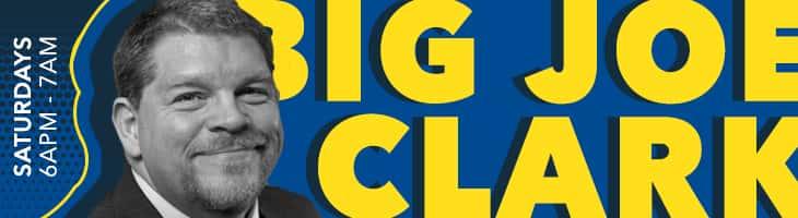 BIG JOE CLARK SATURDAYS 6AM-7AM