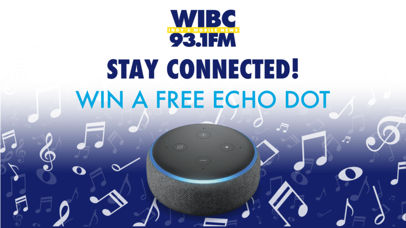 WIBC 93.1 Stay Connected! Win a free Echo Dot